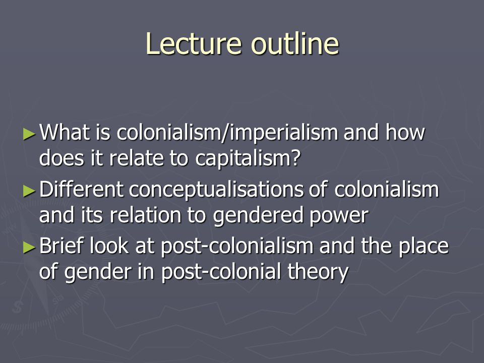 Lecture outline What is colonialism/imperialism and how does it relate to capitalism? What is colonialism/imperialism and how does it relate to capita