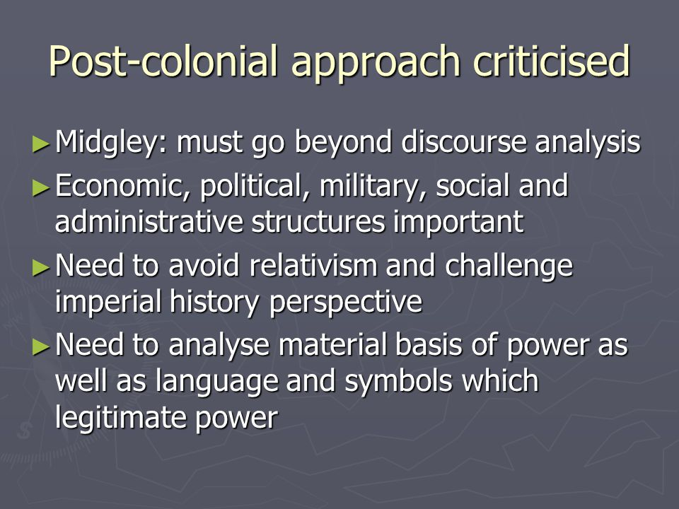 Post-colonial approach criticised Midgley: must go beyond discourse analysis Midgley: must go beyond discourse analysis Economic, political, military,