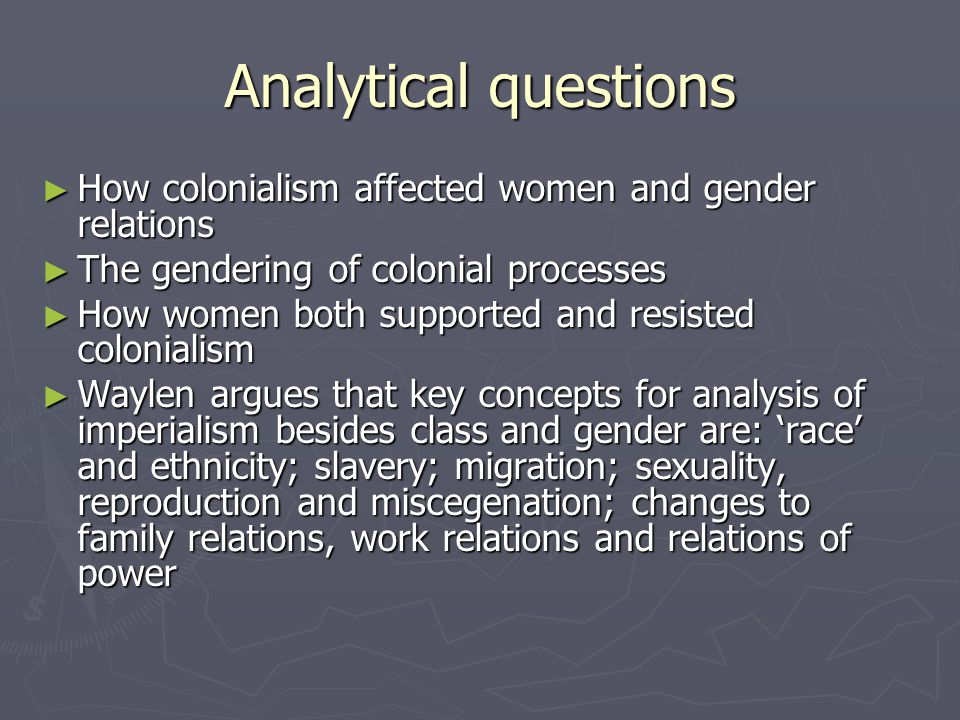 Analytical questions How colonialism affected women and gender relations How colonialism affected women and gender relations The gendering of colonial