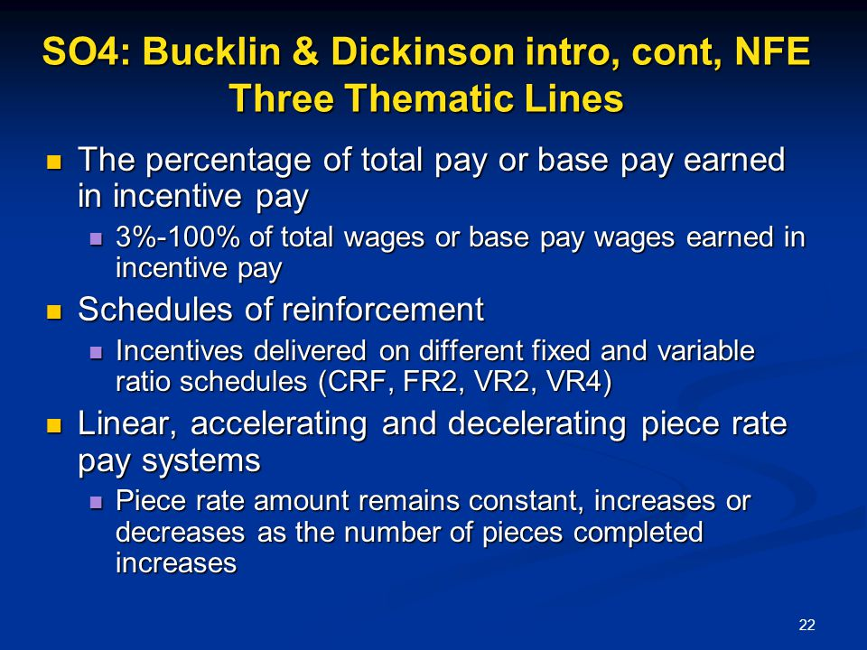 22 SO4: Bucklin & Dickinson intro, cont, NFE Three Thematic Lines The percentage of total pay or base pay earned in incentive pay The percentage of to
