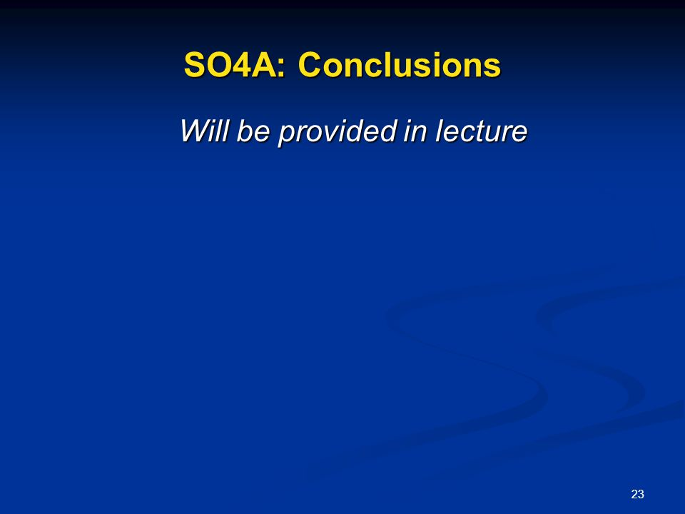 23 SO4A: Conclusions Will be provided in lecture