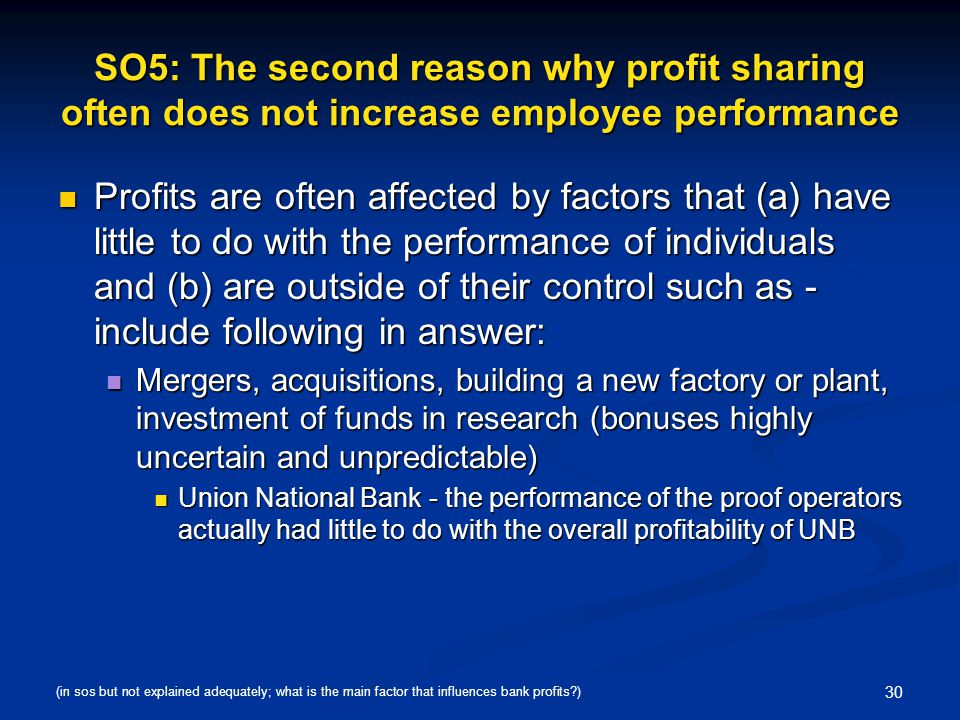 30 SO5: The second reason why profit sharing often does not increase employee performance Profits are often affected by factors that (a) have little t