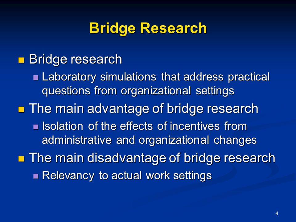 4 Bridge Research Bridge research Bridge research Laboratory simulations that address practical questions from organizational settings Laboratory simu