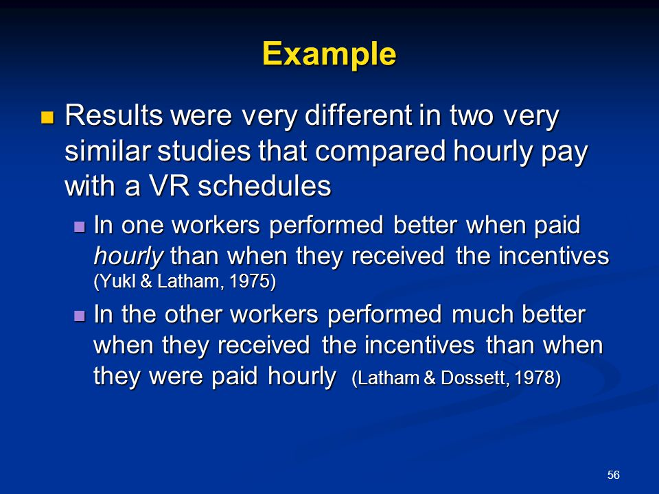 56 Example Results were very different in two very similar studies that compared hourly pay with a VR schedules Results were very different in two ver