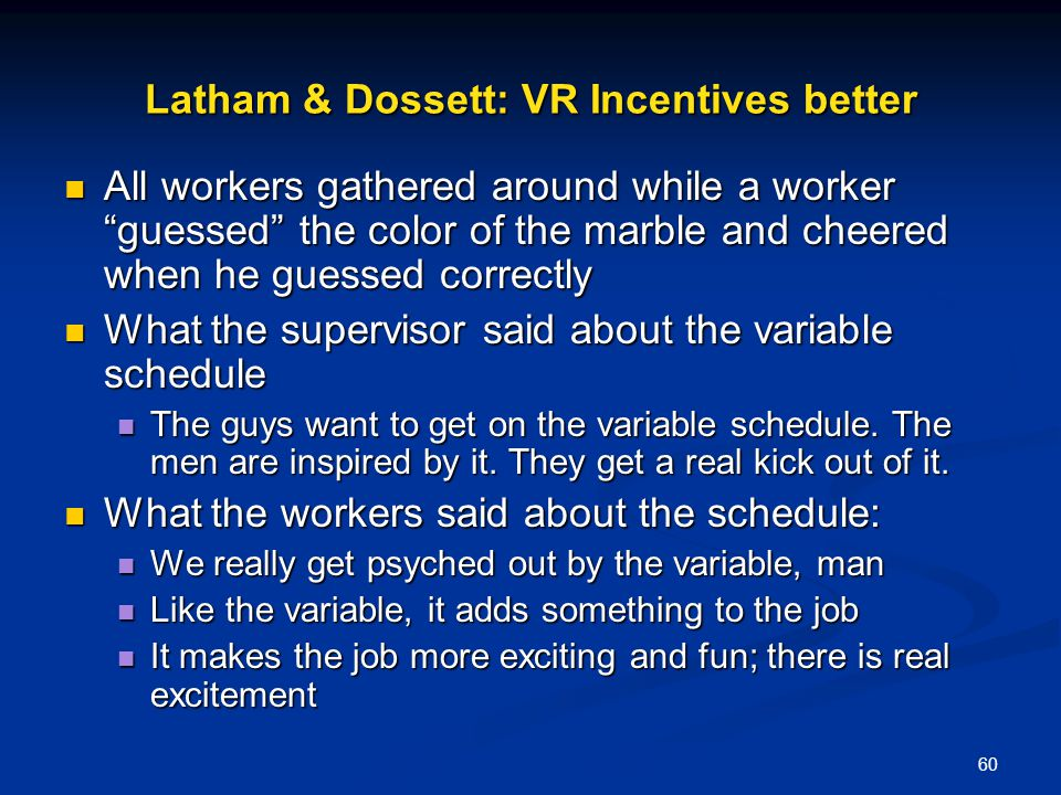 60 Latham & Dossett: VR Incentives better All workers gathered around while a worker guessed the color of the marble and cheered when he guessed corre