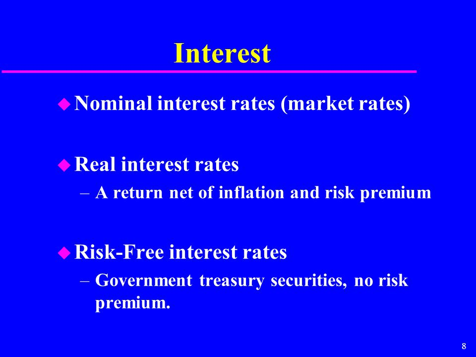 8 Interest u Nominal interest rates (market rates) u Real interest rates –A return net of inflation and risk premium u Risk-Free interest rates –Gover