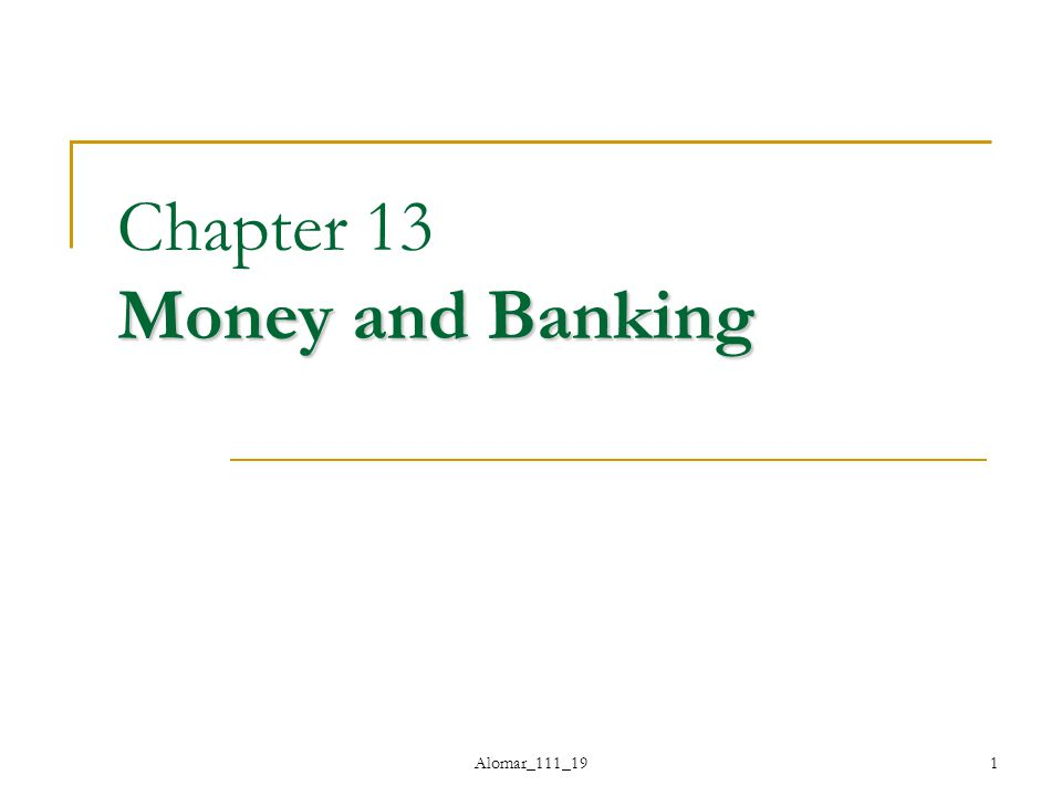 Alomar_111_191 Money and Banking Chapter 13 Money and Banking