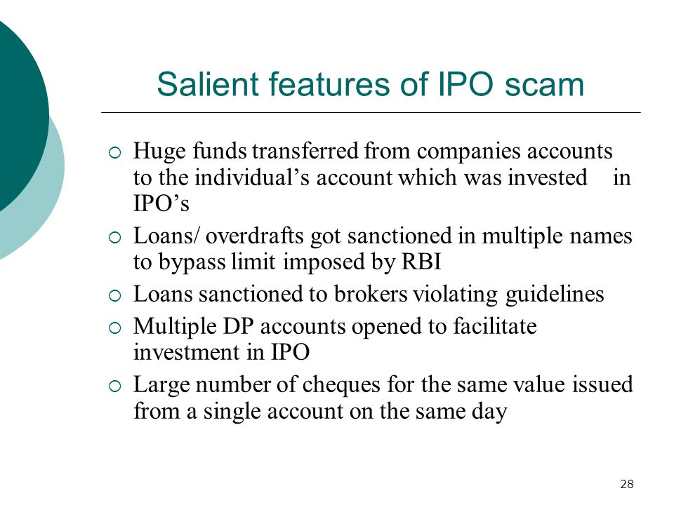28 Salient features of IPO scam Huge funds transferred from companies accounts to the individuals account which was invested in IPOs Loans/ overdrafts