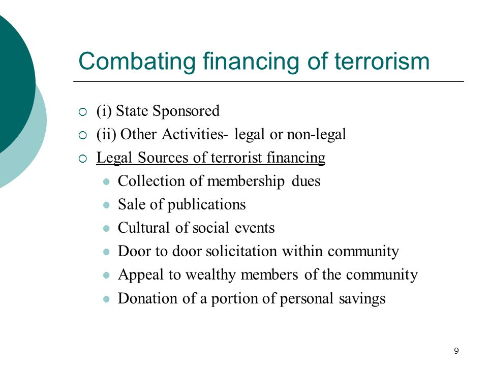 10 Combating financing of terrorism Illegal Sources Kidnap and extortion; Smuggling; Fraud including credit card fraud; Misuse of non-profit organisations and charities fraud; Thefts and robbery; and Drug trafficking
