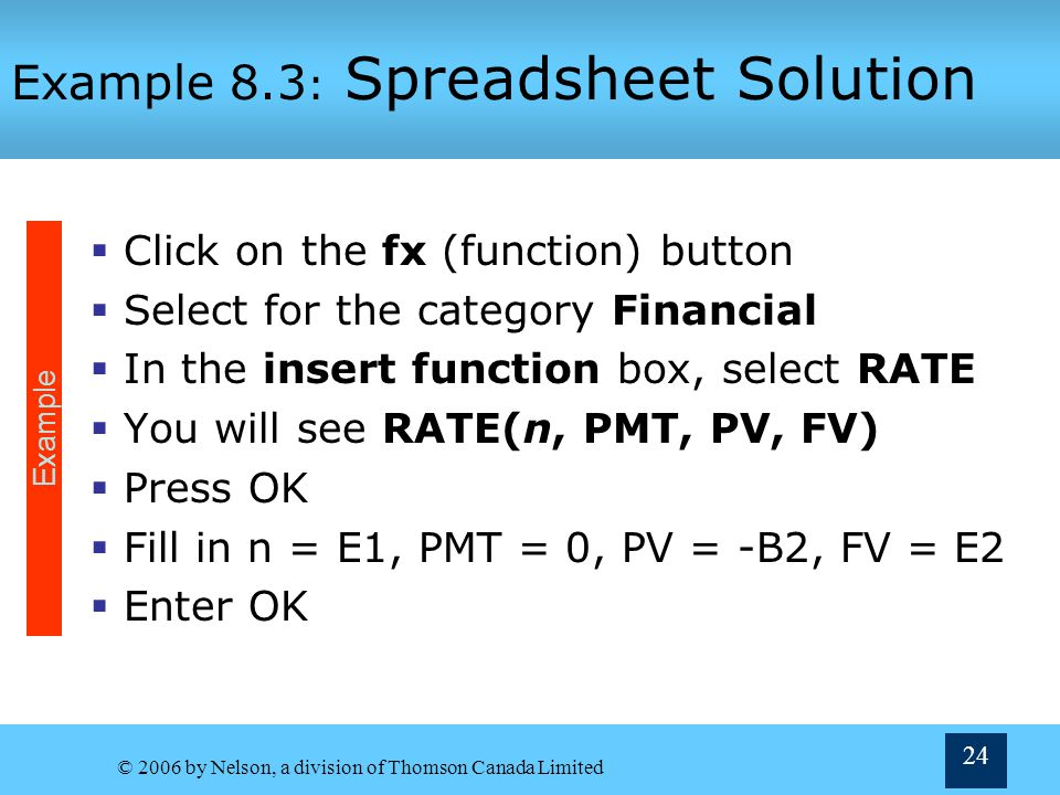 © 2006 by Nelson, a division of Thomson Canada Limited 24 Example 8.3 : Spreadsheet Solution Click on the fx (function) button Select for the category