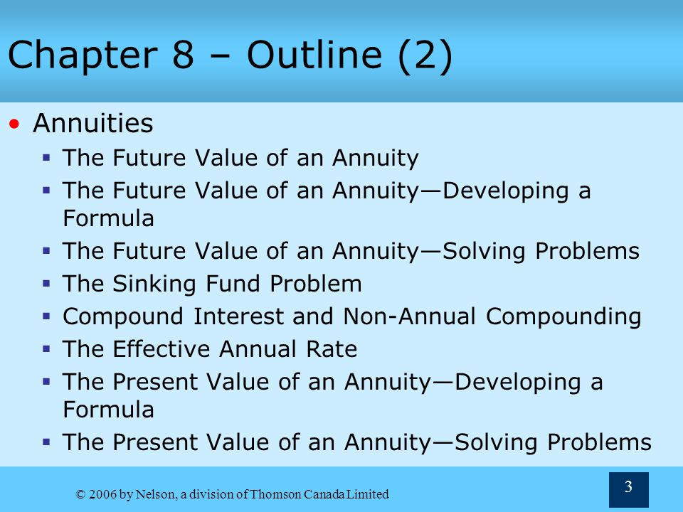 © 2006 by Nelson, a division of Thomson Canada Limited 4 Chapter 8 – Outline (3) Amortized Loans Loan Amortization Schedules Mortgage Loans The Annuity Due Perpetuities Continuous Compounding Multipart Problems Uneven Streams Imbedded Annuities