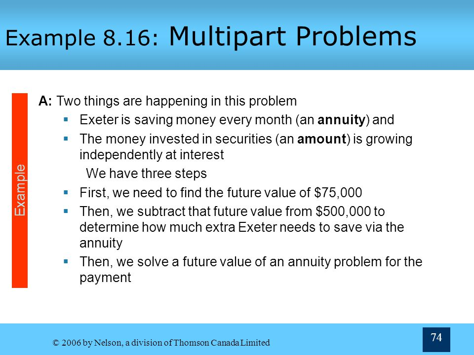 © 2006 by Nelson, a division of Thomson Canada Limited 74 Example 8.16: Multipart Problems A:Two things are happening in this problem Exeter is saving