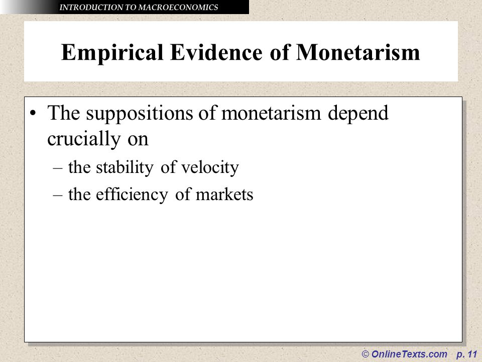 © OnlineTexts.com p. 11 Empirical Evidence of Monetarism The suppositions of monetarism depend crucially on –the stability of velocity –the efficiency