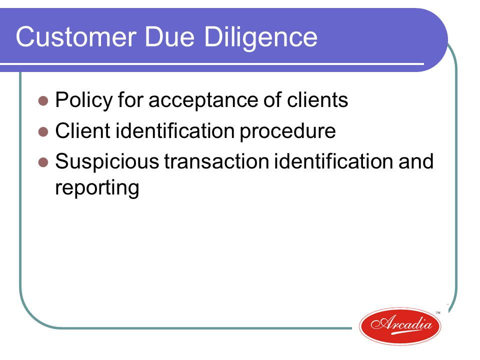 Customer Due Diligence Policy for acceptance of clients Client identification procedure Suspicious transaction identification and reporting