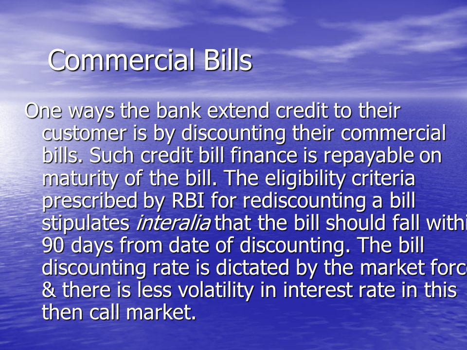 Commercial Bills One ways the bank extend credit to their customer is by discounting their commercial bills.