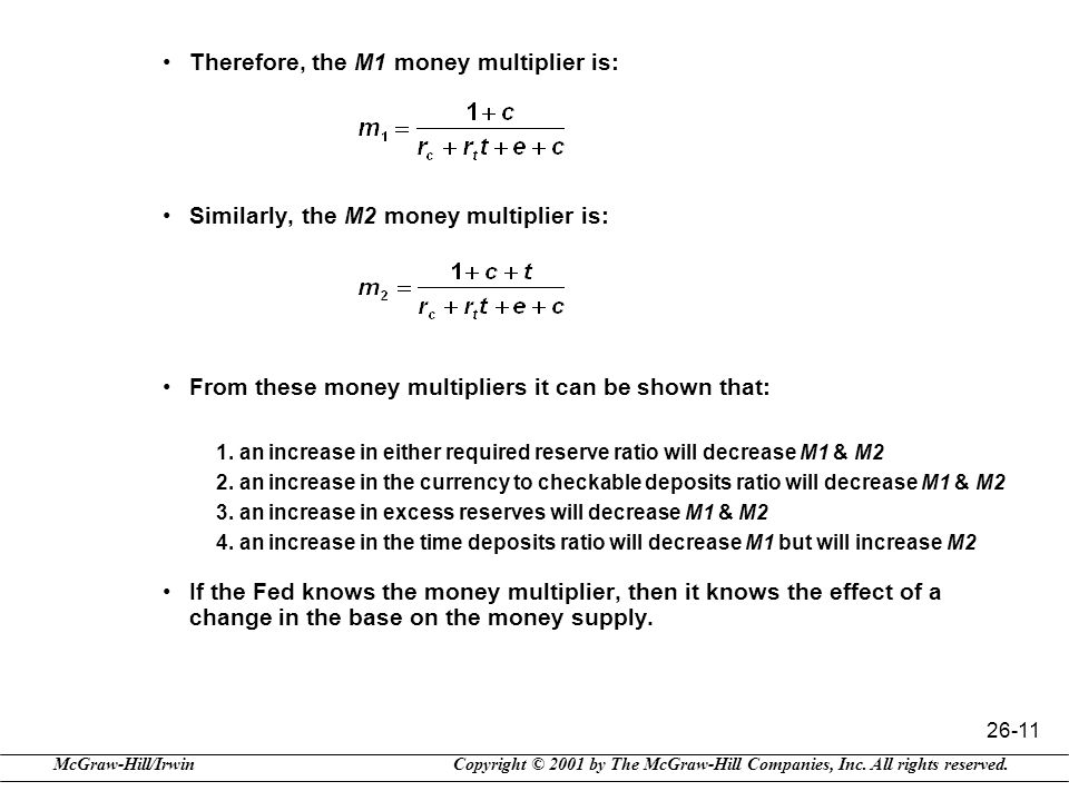 Copyright © 2001 by The McGraw-Hill Companies, Inc. All rights reserved.McGraw-Hill/Irwin 26-11 Therefore, the M1 money multiplier is: Similarly, the