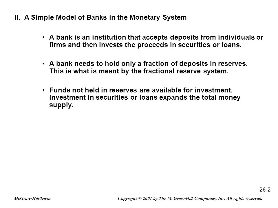 Copyright © 2001 by The McGraw-Hill Companies, Inc. All rights reserved.McGraw-Hill/Irwin 26-2 II. A Simple Model of Banks in the Monetary System A ba