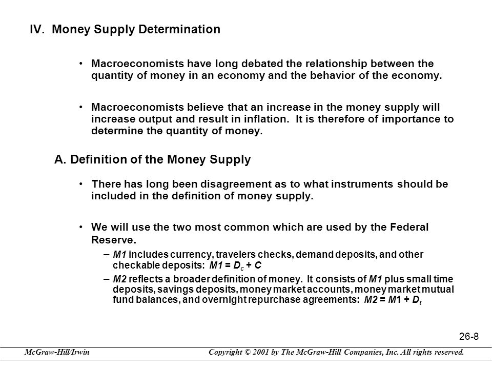 Copyright © 2001 by The McGraw-Hill Companies, Inc. All rights reserved.McGraw-Hill/Irwin 26-8 IV. Money Supply Determination Macroeconomists have lon