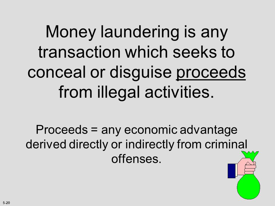 5-19 Money laundering, why do we care? Is a global threat; Is fuel to expand criminal enterprise; Helps hide corrupt payments; Uneven playing field fo