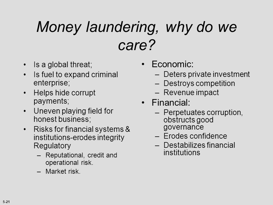 5-20 Money laundering is any transaction which seeks to conceal or disguise proceeds from illegal activities. Proceeds = any economic advantage derive