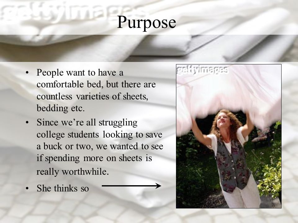 Purpose People want to have a comfortable bed, but there are countless varieties of sheets, bedding etc.