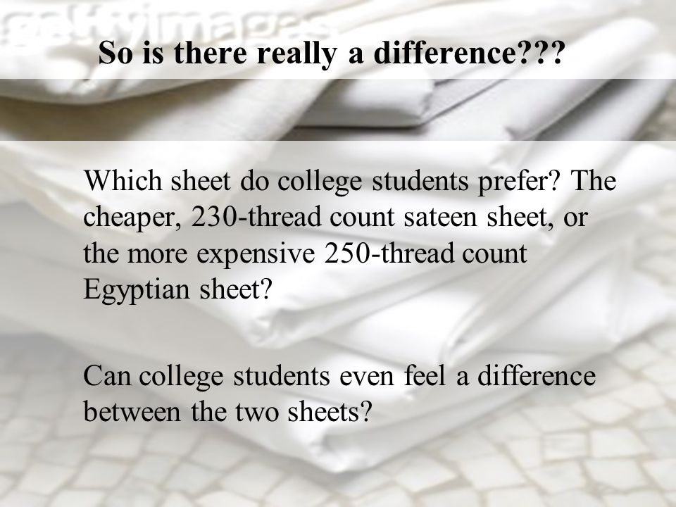 So is there really a difference??. Which sheet do college students prefer.