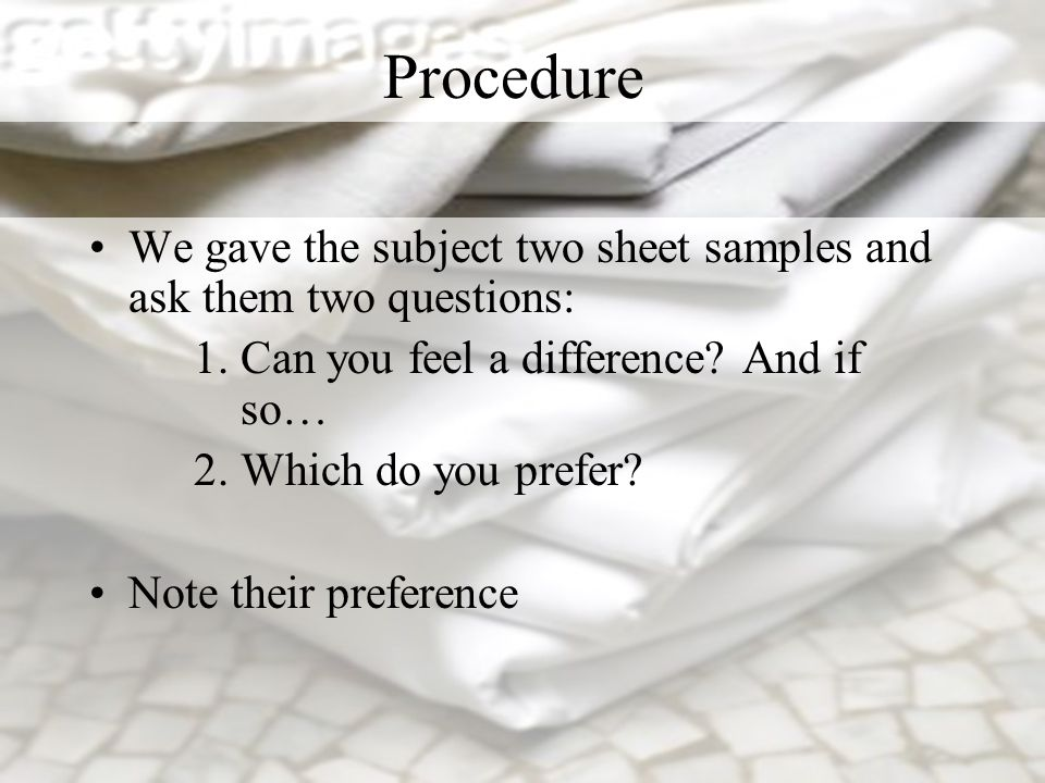Procedure We gave the subject two sheet samples and ask them two questions: 1.