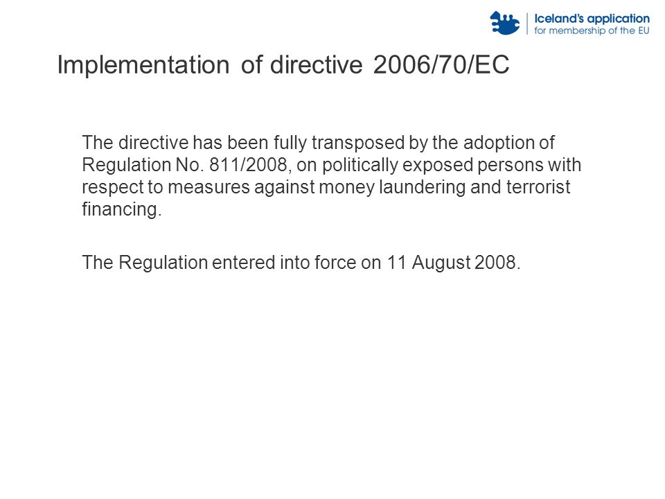 Implementation of directive 2008/20/EC The directive has not yet been incorporated into Icelandic legislation because it has not yet been incorporated into the EEA agreement.
