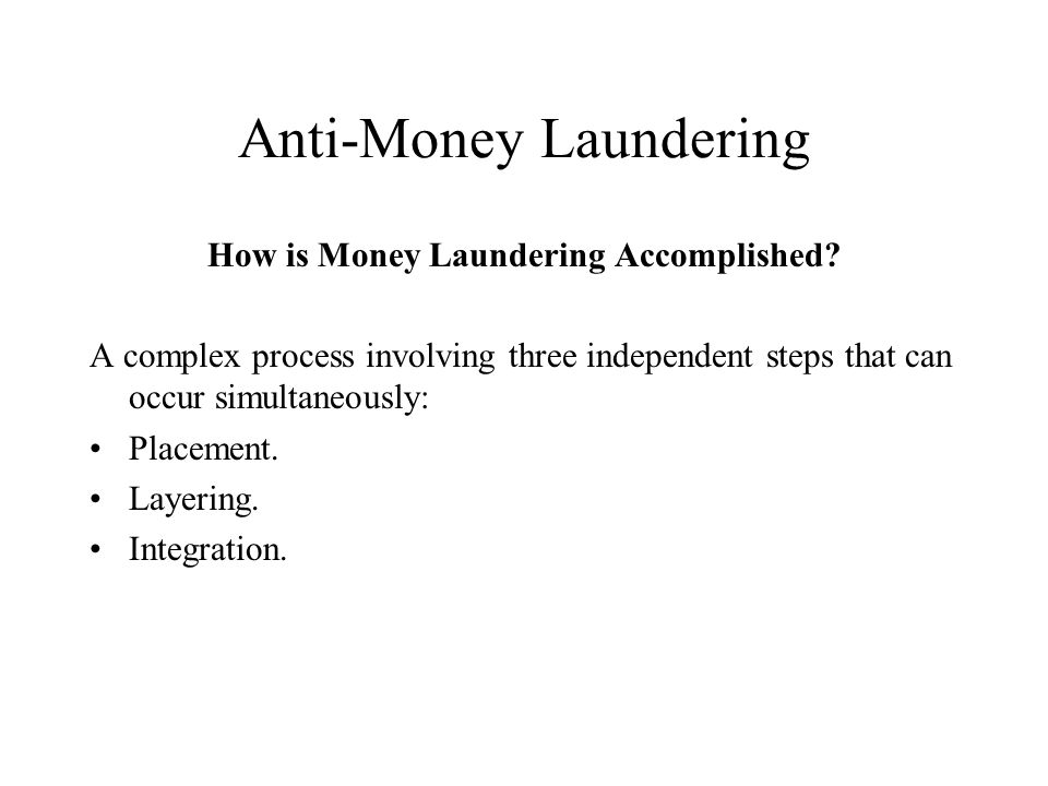 Anti-Money Laundering Conclusion I hope this presentation has given you a better understanding of: What money laundering is and how it is accomplished.