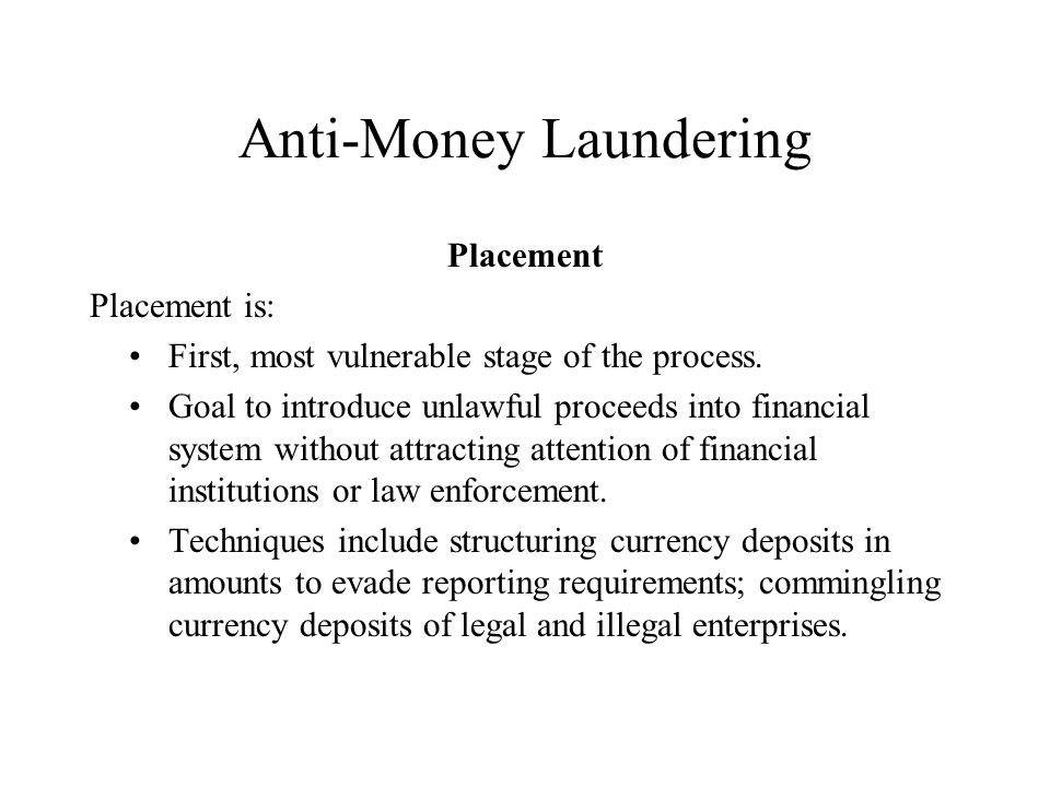 Anti-Money Laundering Examples of Placement Perpetrator: Divides large amounts of currency into less-conspicuous smaller sums and deposits them directly into a bank account.