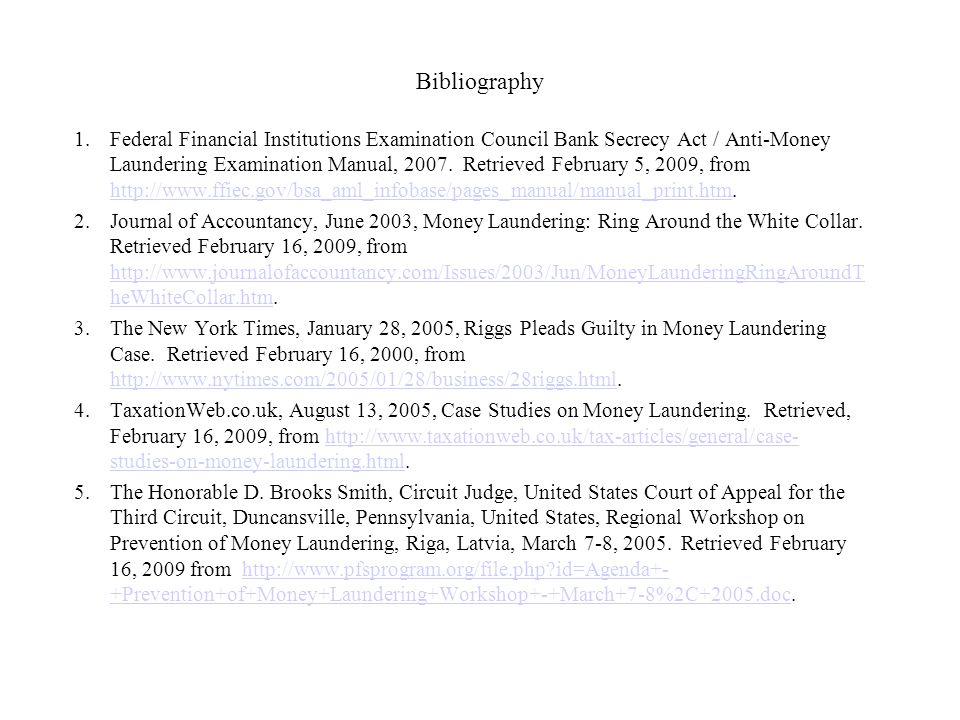 Bibliography 1.Federal Financial Institutions Examination Council Bank Secrecy Act / Anti-Money Laundering Examination Manual, 2007.
