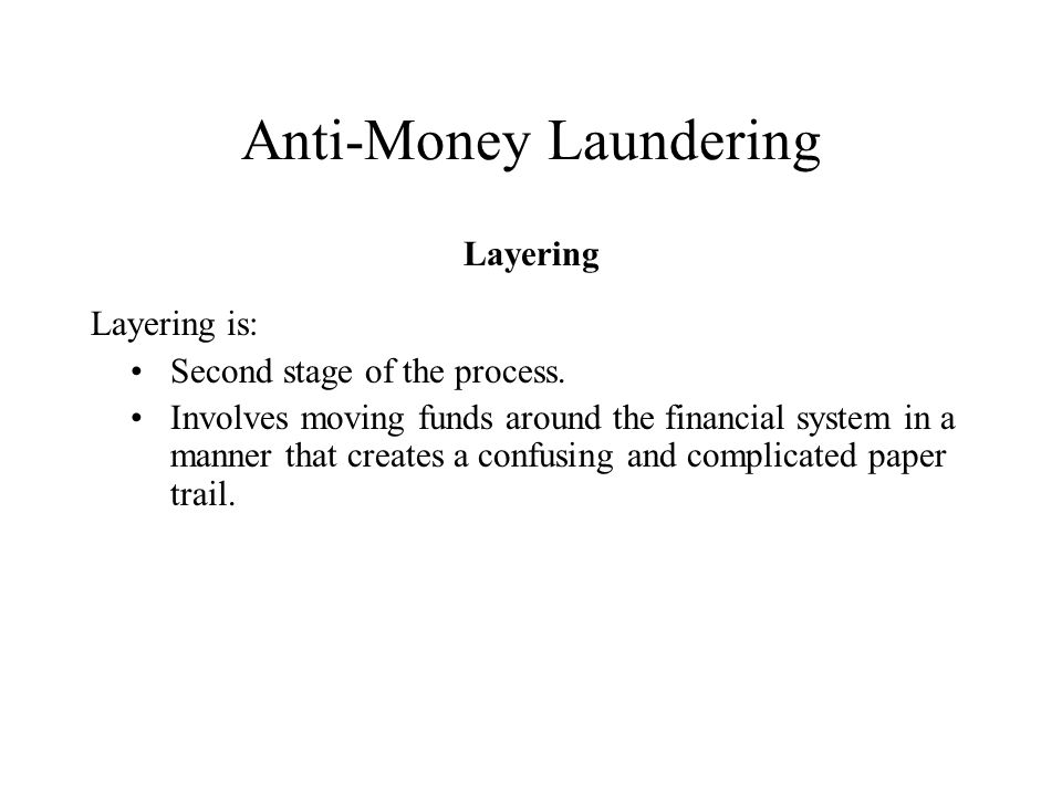 Anti-Money Laundering Layering Layering is: Second stage of the process.