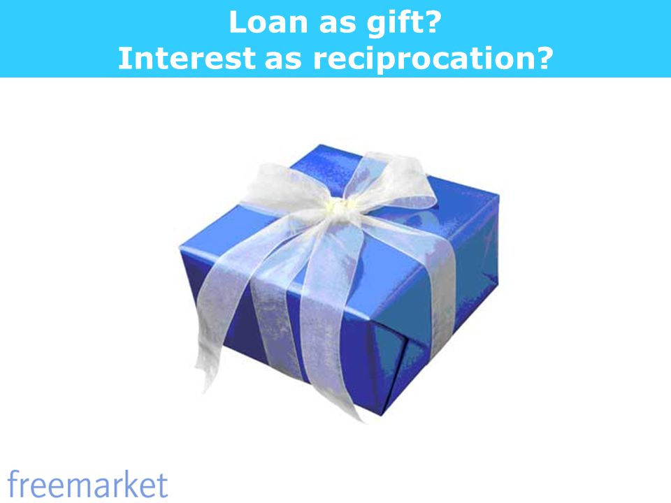 Loan as gift Interest as reciprocation