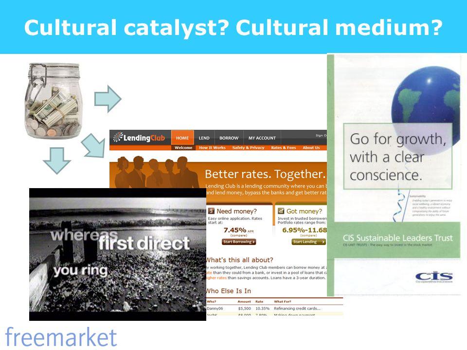 Cultural catalyst? Cultural medium?