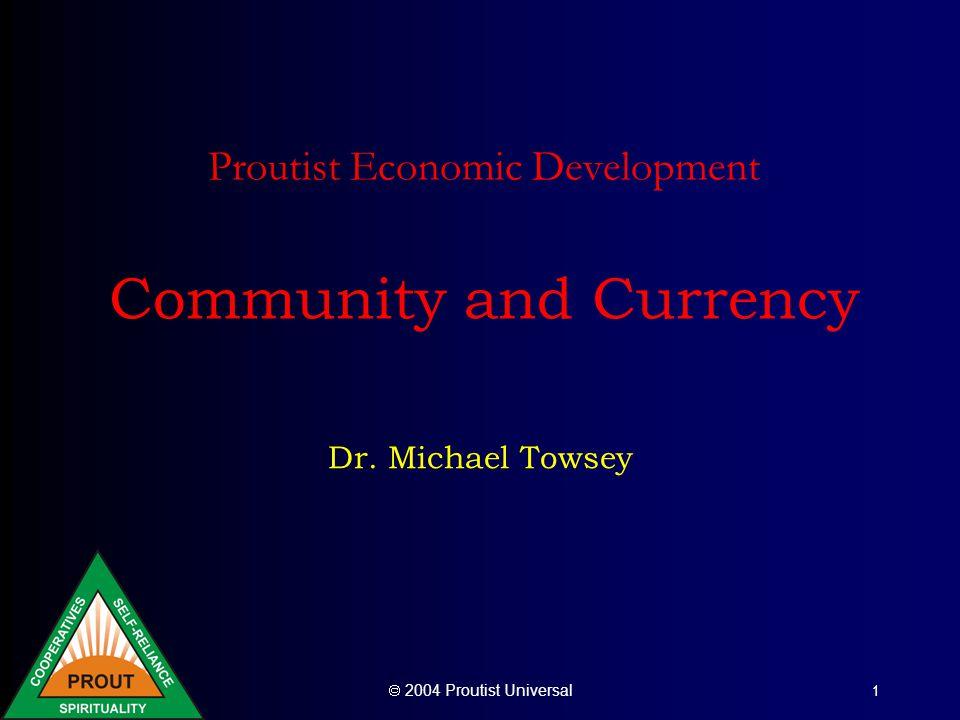 Proutist Universal Monetary Decentralisation The Future of Money – Bernard Lietaer –http://www.transaction.net/money/book/http://www.transaction.net/money/book/ Economic decentalisation requires monetary decentralisation.