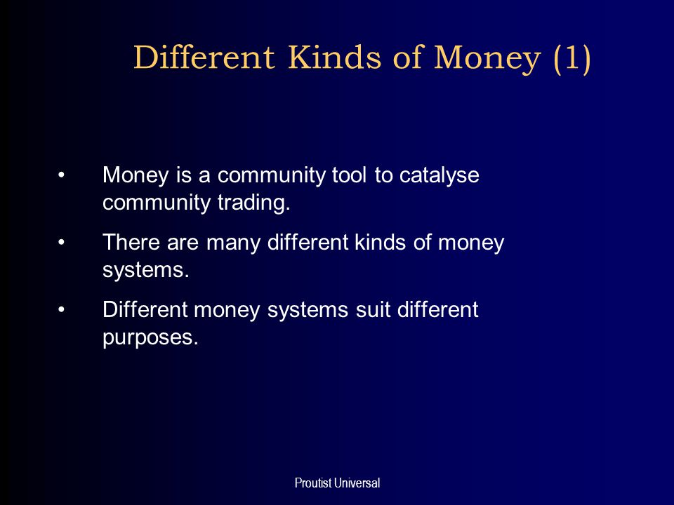 Proutist Universal Different Kinds of Money (2) Traditional money: –90% of money issued as interest-bearing debt; –created using the fractional reserve system.
