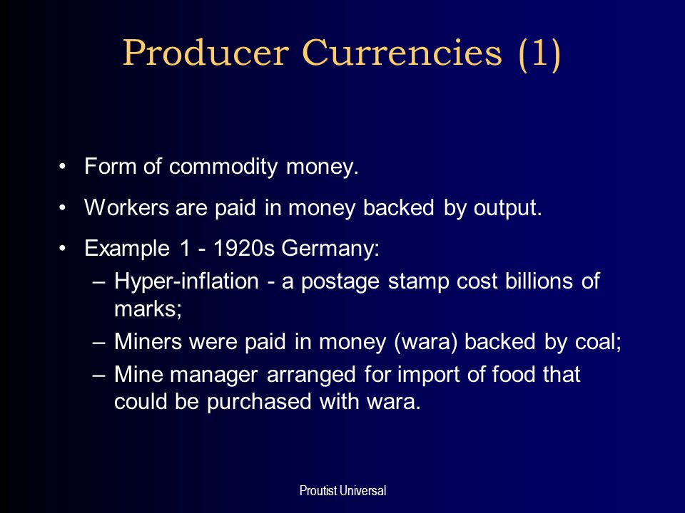 Proutist Universal Producer Currencies (2) Example 2 - 1960s Ireland: –Problem: a banking strike – no money to pay workers; –Dublin brewery paid its workers in beer vouchers; –Vouchers could be redeemed at local pubs for beer, money or other goods.