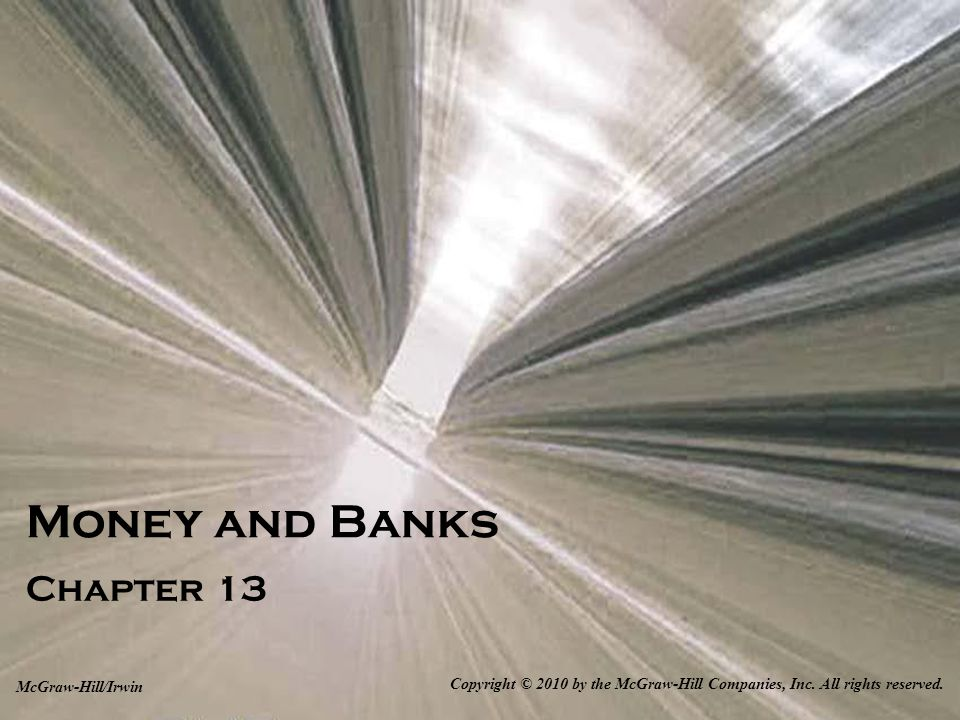 13-1 Money and Banks Chapter 13 Copyright © 2010 by the McGraw-Hill Companies, Inc.