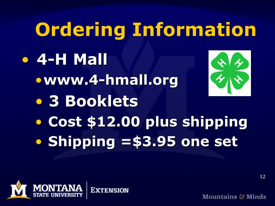 Ordering Information 4-H Mall 4-H Mall www.4-hmall.orgwww.4-hmall.org 3 Booklets 3 Booklets Cost $12.00 plus shipping Cost $12.00 plus shipping Shipping =$3.95 one set Shipping =$3.95 one set 12