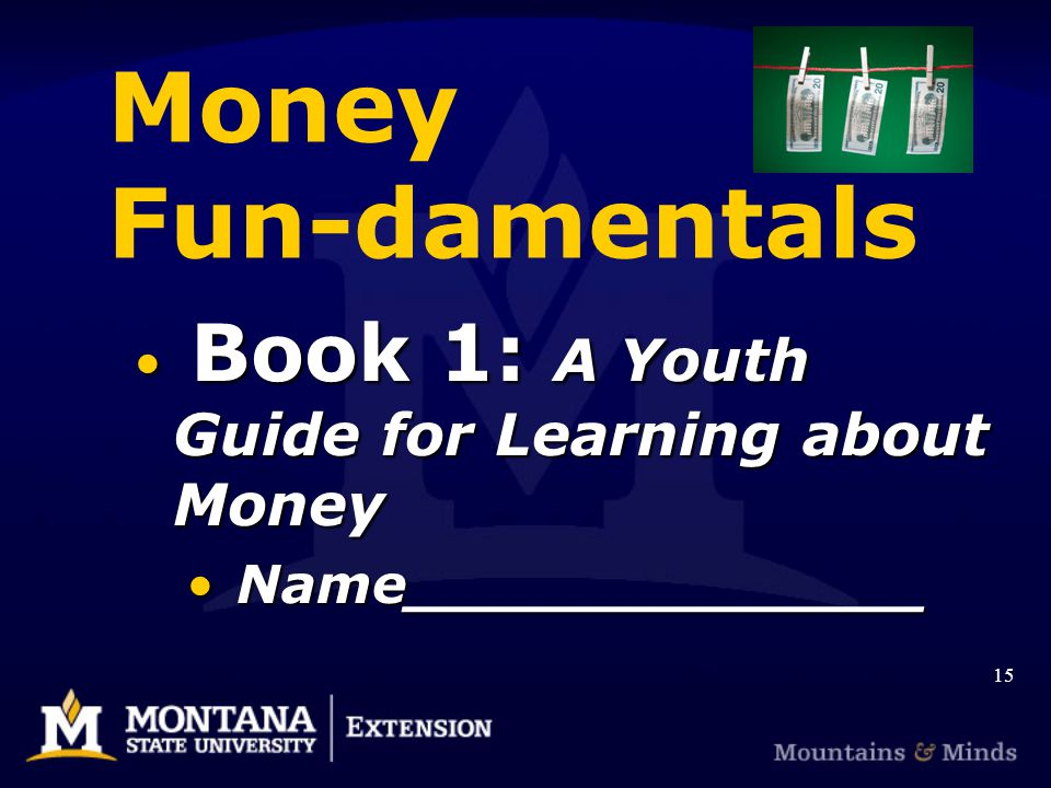 Money Fun-damentals Book 1: A Youth Guide for Learning about Money Book 1: A Youth Guide for Learning about Money Name______________ Name______________ 15