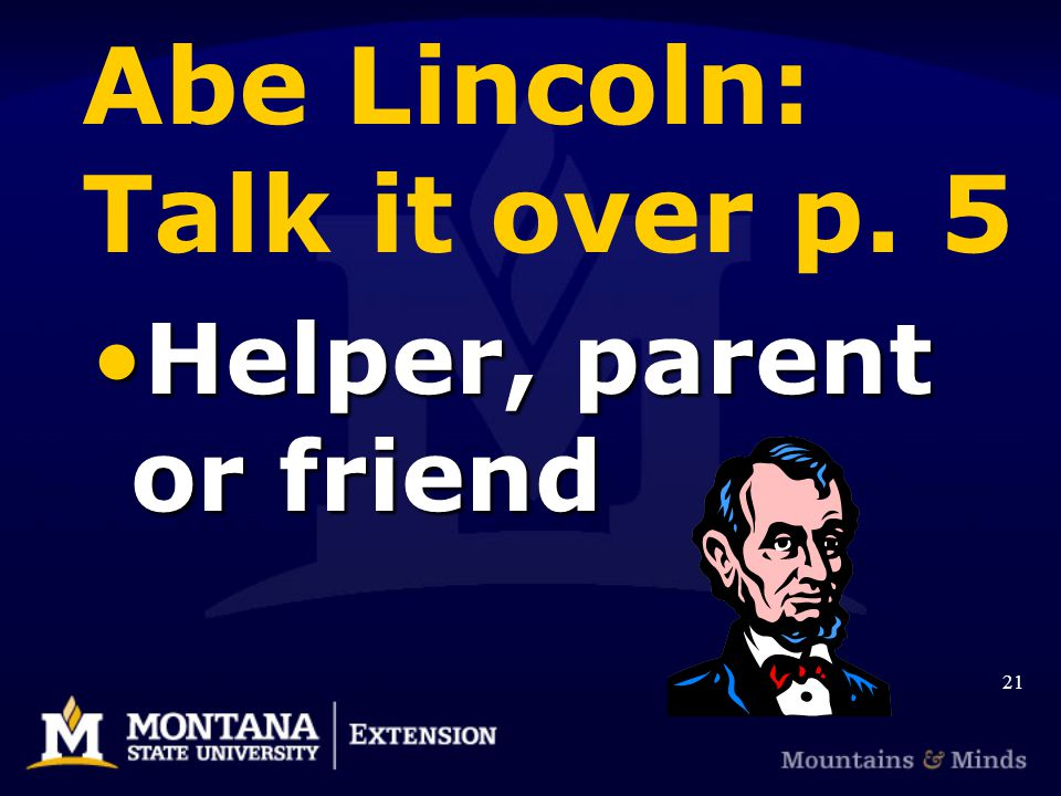 Abe Lincoln: Talk it over p. 5 Helper, parent or friendHelper, parent or friend 21