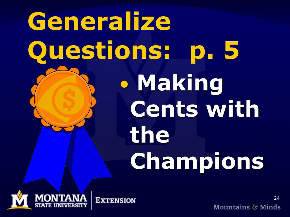Generalize Questions: p. 5 Making Cents with the Champions 24