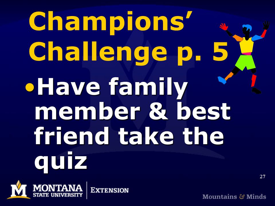 Champions Challenge p. 5 Have family member & best friend take the quizHave family member & best friend take the quiz 27