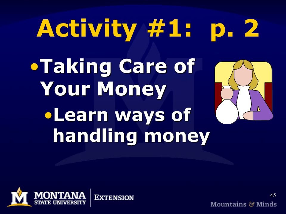 Activity #1: p. 2 Taking Care of Your MoneyTaking Care of Your Money Learn ways of handling moneyLearn ways of handling money 45