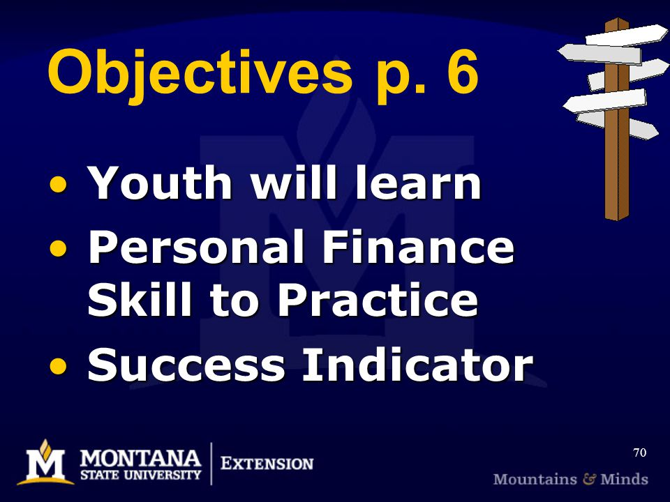 Objectives p. 6 Youth will learn Personal Finance Skill to Practice Success Indicator 70