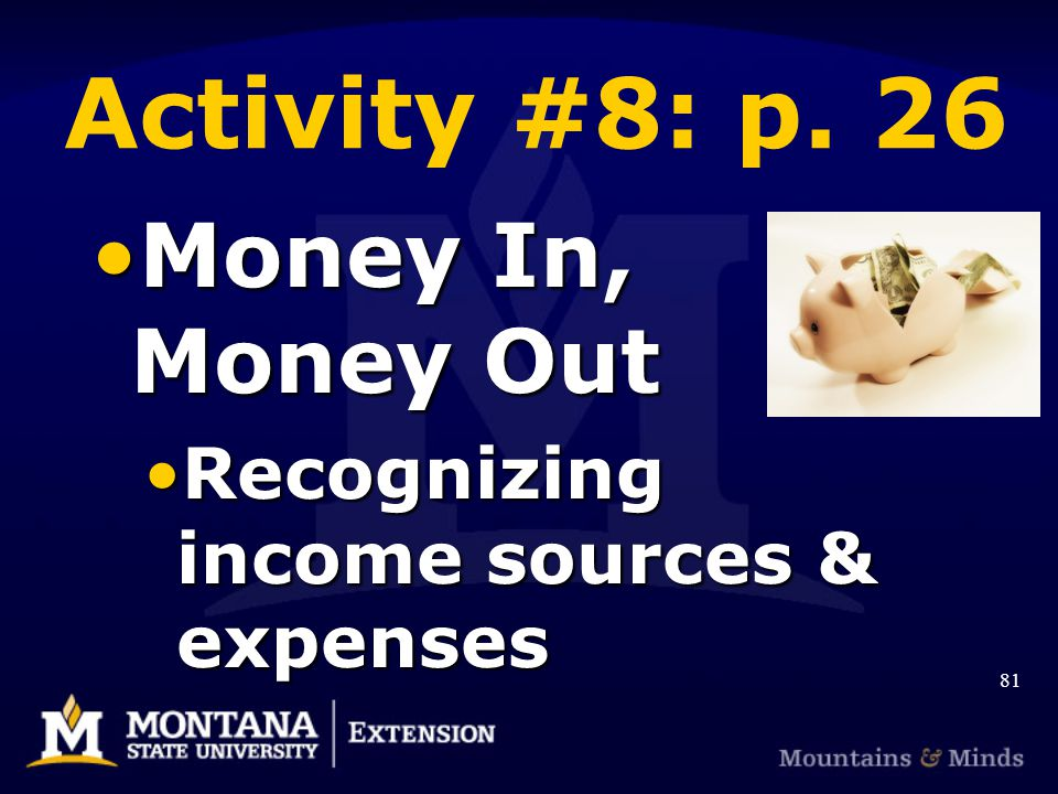 Activity #8: p. 26 Money In, Money OutMoney In, Money Out Recognizing income sources & expensesRecognizing income sources & expenses 81