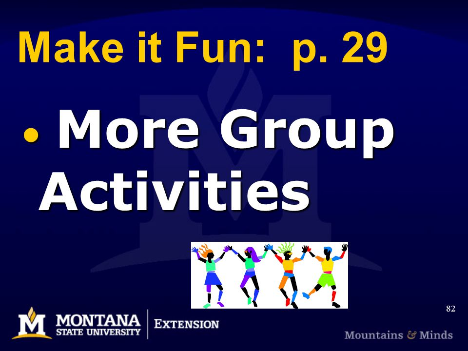 Make it Fun: p. 29 More Group Activities More Group Activities 82
