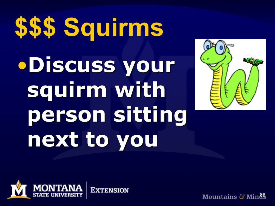 $$$ Squirms Discuss your squirm with person sitting next to youDiscuss your squirm with person sitting next to you 88