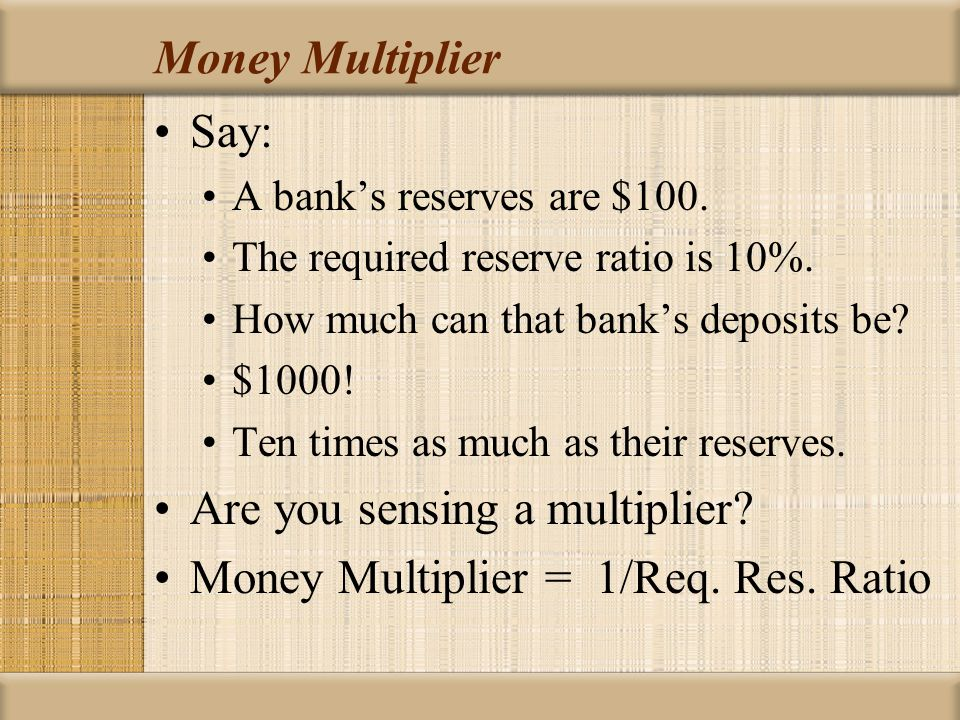 Money Multiplier Say: A banks reserves are $100. The required reserve ratio is 10%.