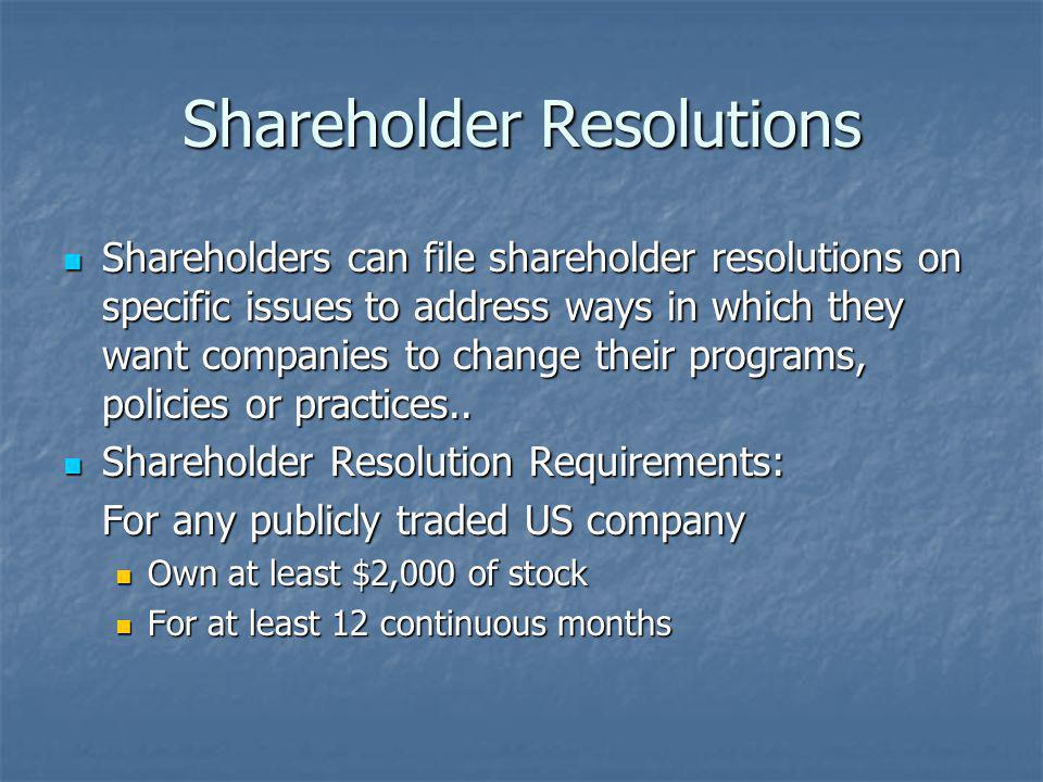 Shareholder Resolutions Shareholders can file shareholder resolutions on specific issues to address ways in which they want companies to change their programs, policies or practices..